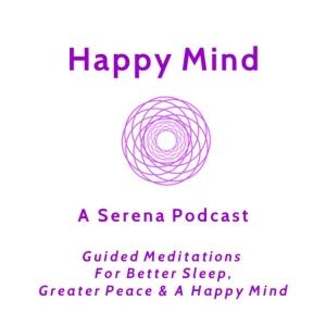 Happy Mind Guided Meditations - A Serena Podcast by Serena - A Complete System for Wellness