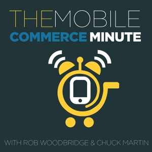 The Mobile Commerce Minute with Rob Woodbridge & Chuck Martin (Video) by Rob Woodbridge
