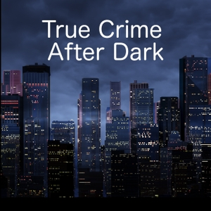 True Crime After Dark by True Crime After Dark