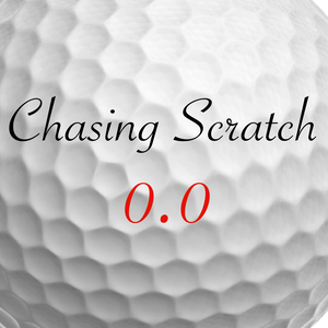 Chasing Scratch: A Golf Podcast by Chasing Scratch