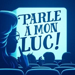 Parle A Mon Luc by Robotics Podcast Universe