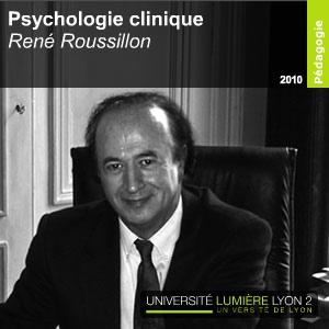 Enseignement Psychologie Clinique - René Roussillon by Université Lyon 2