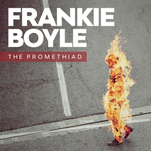 Frankie Boyle: The Promethiad by Frankie Boyle