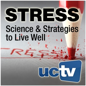 Stress: Science and Strategies to Live Well (Audio) by UCTV