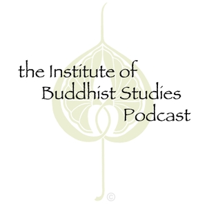 Institute of Buddhist Studies Podcast by Various: Institute of Buddhist Studies