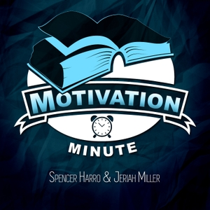 Motivation Minute by Spencer Harro and Jeriah Miller