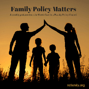 NC Family's Family Policy Matters by North Carolina Family Policy Council Weekly Podcast