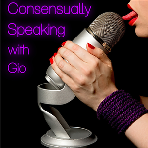 Consensually Speaking with Gio by TPOK Radio