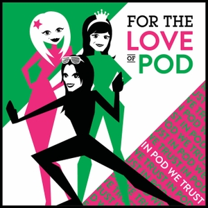 For the Love of Pod by Emily, Jade and Erin