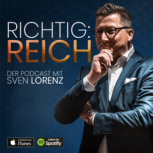 Richtig! Reich - DER Business & Finance Podcast mit Sven Lorenz by Sven Lorenz - Erfolgreiche Unternehmer sprechen über finanziellen Erfolg,