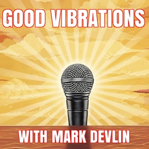 Good Vibrations Podcast by Mark Devlin