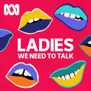 Ladies, We Need To Talk by ABC Radio