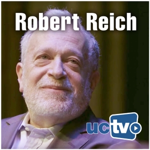 Robert Reich (Audio) by UCTV