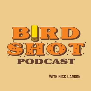 Birdshot Podcast by Nick Larson