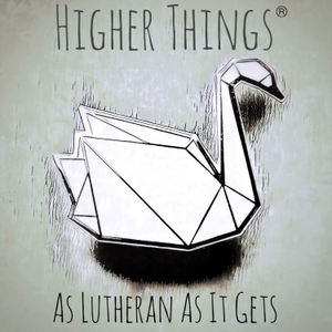 As Lutheran As It Gets by Higher Things
