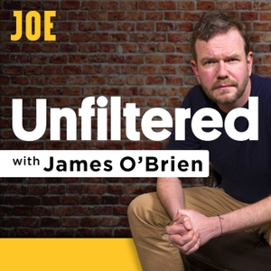 Unfiltered with James O'Brien by Joe