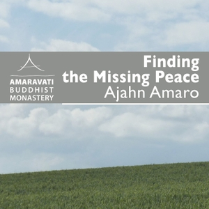 Finding the Missing Peace by Ajahn Amaro