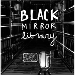 Black Mirror Library by Shellie and Cate