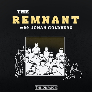 The Remnant with Jonah Goldberg by The Dispatch