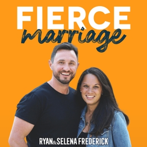 The Fierce Marriage Podcast by Ryan and Selena Frederick
