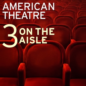 Three on the Aisle by American Theatre Magazine