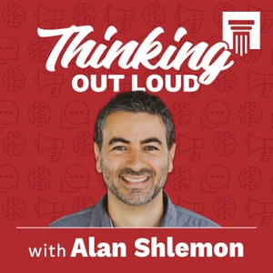 Thinking Out Loud with Alan Shlemon by Alan Shlemon