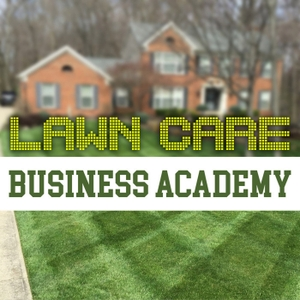 Lawn Care Business Academy- A podcast dedicated to the lawn and landscape industry by Ethan Mann