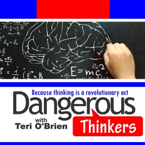 Dangerous Thinkers with Teri O'Brien by Informed America Radio