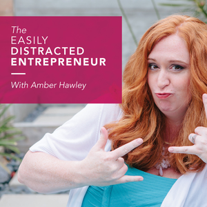 The Easily Distracted Entrepreneur by Amber Hawley
