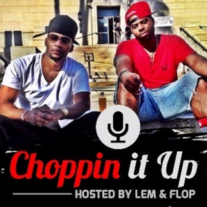 Choppin' It Up w/Lem & Flop by Choppin' It Up