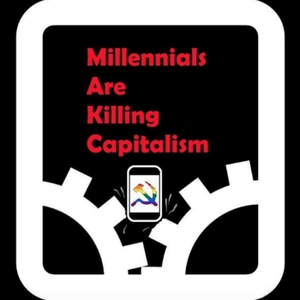 Millennials Are Killing Capitalism by Millennials Are Killing Capitalism