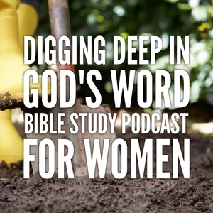 Digging Deep in God's Word by Cindy Colley