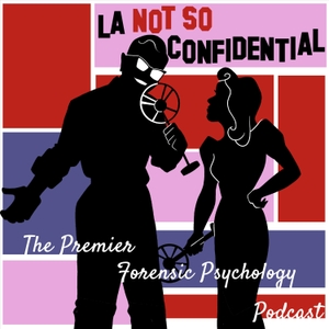 L.A. Not So Confidential: The Premier Forensic Psychology Podcast by Crawlspace Media