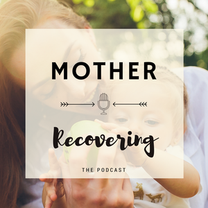Mother Recovering by Annika O'Melia: Podcaster, sober mom of four