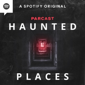 Haunted Places by Parcast Network