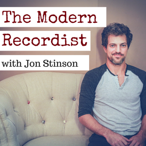 The Modern Recordist with Jon Stinson | Inspiring insights with creative visionaries, artists, songwriters, and producers by Jon Stinson - producer