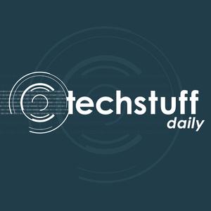 TechStuff Daily by iHeartRadio & HowStuffWorks
