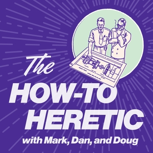 The How-To Heretic by Mark and Dan