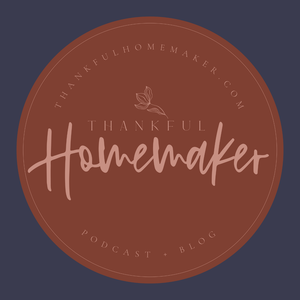 Thankful Homemaker: A Christian Homemaking Podcast by Marci Ferrell: Christian Homemaker, Wife, Mother and Grandmother