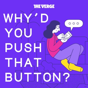 Why'd You Push That Button? by The Verge