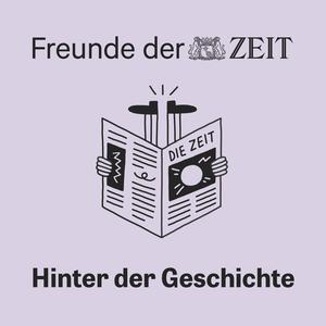 DIE ZEIT: Hinter der Geschichte by DIE ZEIT // Freunde der ZEIT