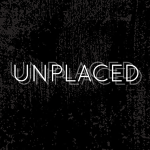 Unplaced | an audio drama by Michelle Nickolaisen