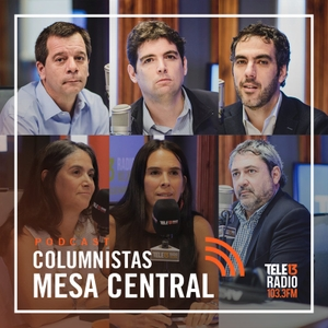 Podcast - Mesa Central - Columnistas by Tele 13 Radio