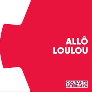 Allô Loulou! by Courants Alternatifs