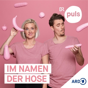 Im Namen der Hose – der Sexpodcast von PULS by Bayerischer Rundfunk