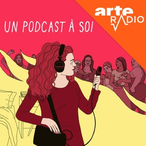 Un podcast à soi by ARTE Radio