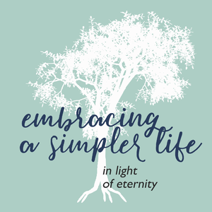 Embracing a Simpler Life in Light of Eternity by Katie Bennett