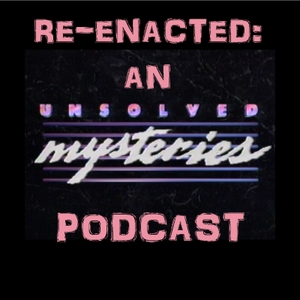 Re-Enacted: An Unsolved Mysteries Podcast by Re-Enacted: An Unsolved Mysteries Podcast