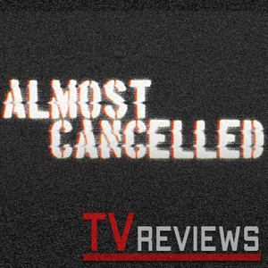 Almost Cancelled - TV Show Reviews (Mild Fuzz TV) by Mild Fuzz TV