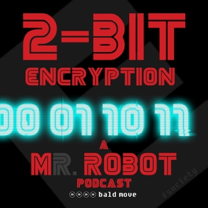 2-Bit Encryption - A Mr Robot Podcast by Bald Move